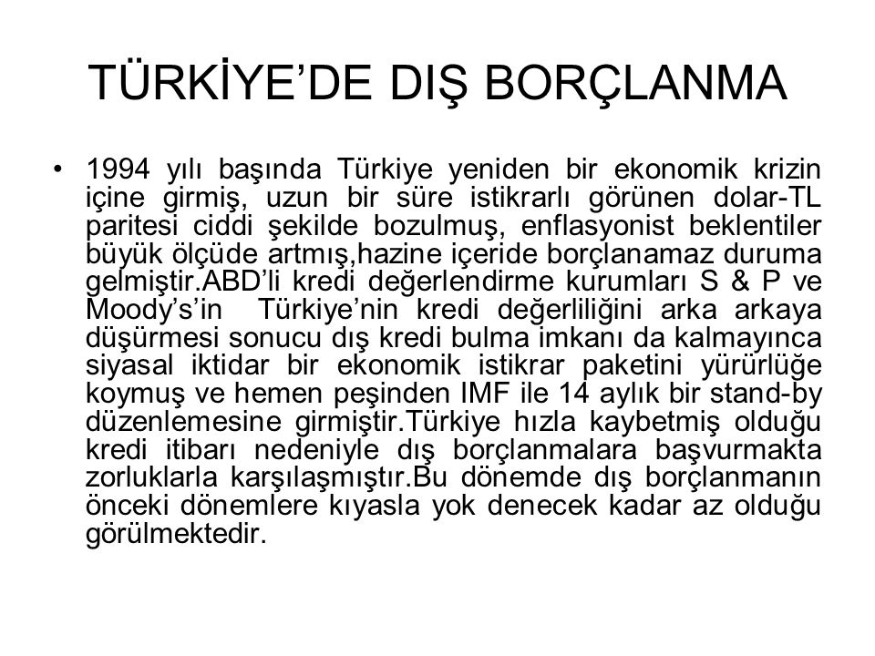 TÜRKİYE'DE DIŞ BORÇLANMA •1994 yılı başında Türkiye yeniden bir ekonomik krizin içine girmiş, uzun bir süre istikrarlı görünen dolar-TL paritesi ciddi