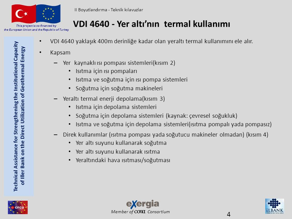 Member of Consortium This project is co-financed by the European Union and the Republic of Turkey • VDI 4640 yaklaşık 400m derinliğe kadar olan yeralt