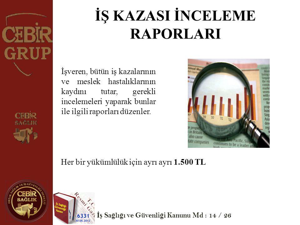 İŞ KAZASI İNCELEME RAPORLARI İşveren, bütün iş kazalarının ve meslek hastalıklarının kaydını tutar, gerekli incelemeleri yaparak bunlar ile ilgili rap