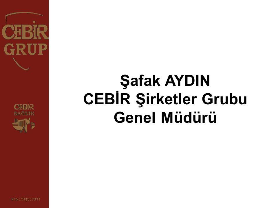 Şafak AYDIN CEBİR Şirketler Grubu Genel Müdürü