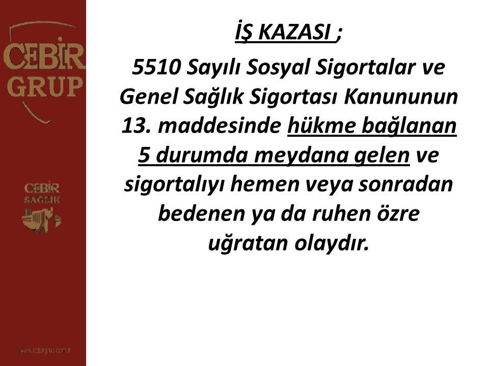 İŞ KAZASI ; 5510 Sayılı Sosyal Sigortalar ve Genel Sağlık Sigortası Kanununun 13. maddesinde hükme bağlanan 5 durumda meydana gelen ve sigortalıyı hem