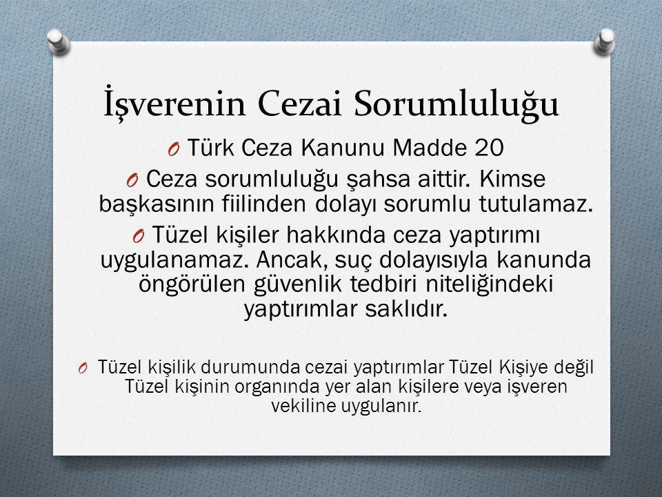 İşverenin Cezai Sorumluluğu O Türk Ceza Kanunu Madde 20 O Ceza sorumluluğu şahsa aittir. Kimse başkasının fiilinden dolayı sorumlu tutulamaz. O Tüzel