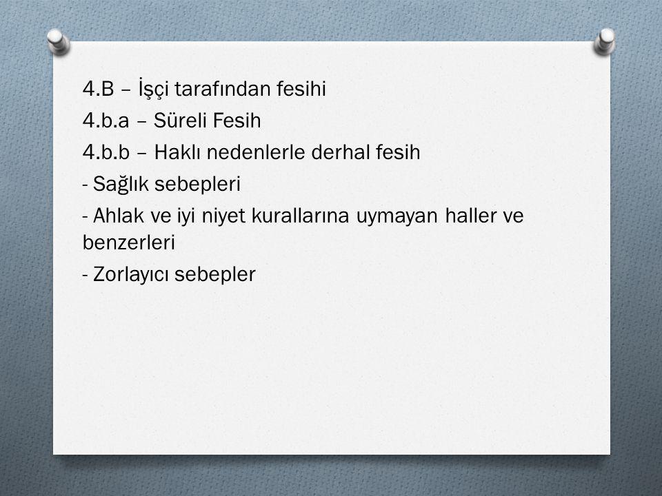 4.B – İşçi tarafından fesihi 4.b.a – Süreli Fesih 4.b.b – Haklı nedenlerle derhal fesih - Sağlık sebepleri - Ahlak ve iyi niyet kurallarına uymayan ha