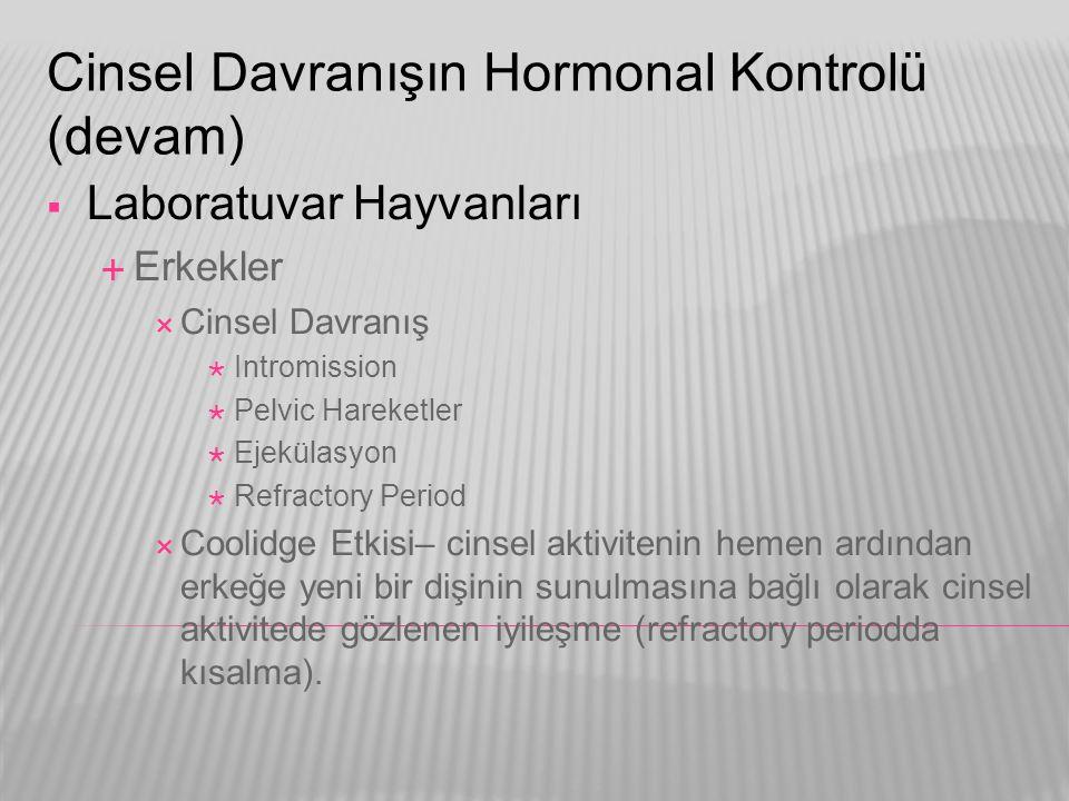 Cinsel Davranışın Hormonal Kontrolü (devam)  Laboratuvar Hayvanları  Erkekler  Cinsel Davranış  Intromission  Pelvic Hareketler  Ejekülasyon  R
