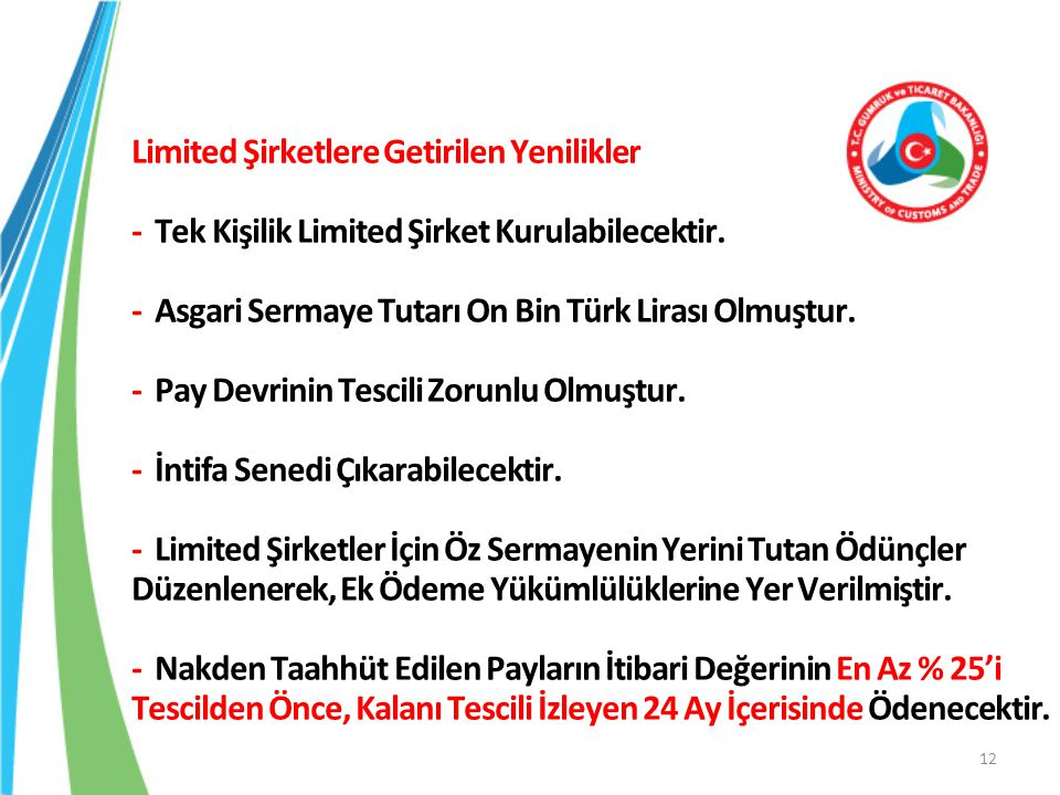 Limited Şirketlere Getirilen Yenilikler - Tek Kişilik Limited Şirket Kurulabilecektir. - Asgari Sermaye Tutarı On Bin Türk Lirası Olmuştur. - Pay Devr