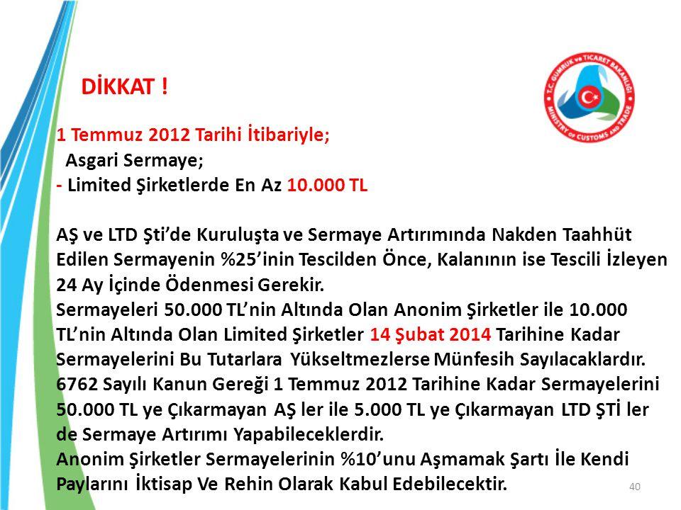 1 Temmuz 2012 Tarihi İtibariyle; Asgari Sermaye; - Limited Şirketlerde En Az 10.000 TL AŞ ve LTD Şti'de Kuruluşta ve Sermaye Artırımında Nakden Taahhü