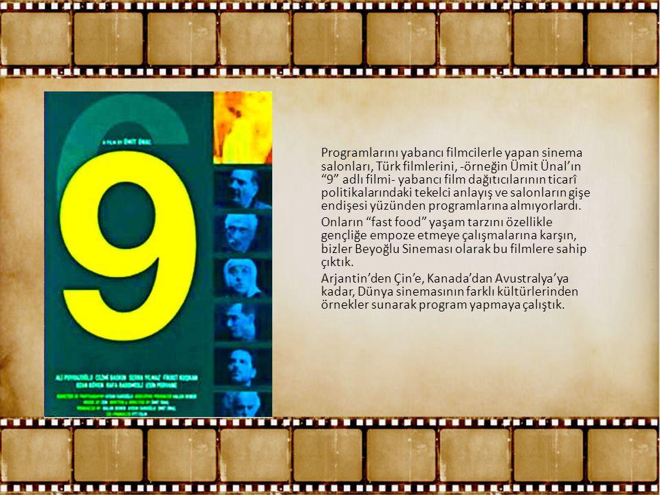 """Programlarını yabancı filmcilerle yapan sinema salonları, Türk filmlerini, -örneğin Ümit Ünal'ın """"9"""" adlı filmi- yabancı film dağıtıcılarının ticarî p"""