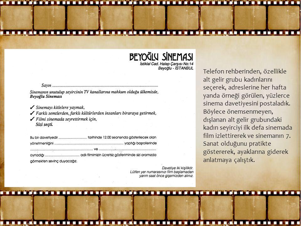 Telefon rehberinden, özellikle alt gelir grubu kadınlarını seçerek, adreslerine her hafta yanda örneği görülen, yüzlerce sinema davetiyesini postaladı