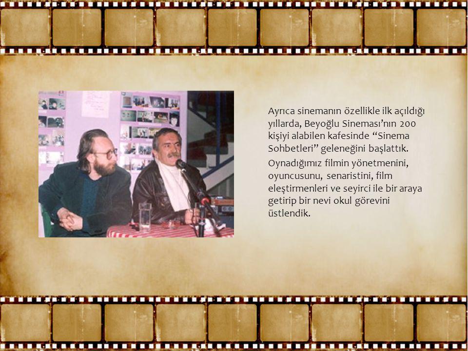 """Söyleşi resmi Ayrıca sinemanın özellikle ilk açıldığı yıllarda, Beyoğlu Sineması'nın 200 kişiyi alabilen kafesinde """"Sinema Sohbetleri"""" geleneğini başl"""