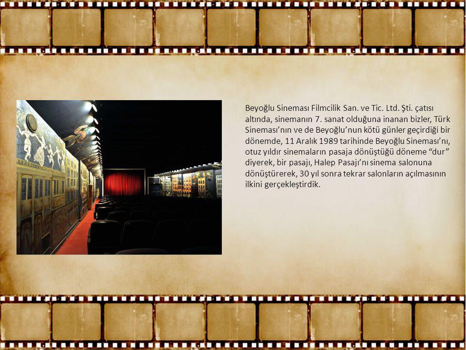 Beyoğlu Sineması Filmcilik San. ve Tic. Ltd. Şti. çatısı altında, sinemanın 7. sanat olduğuna inanan bizler, Türk Sineması'nın ve de Beyoğlu'nun kötü