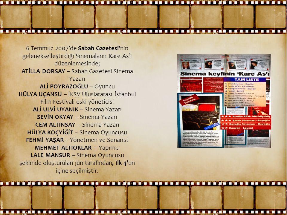 6 Temmuz 2007'de Sabah Gazetesi'nin gelenekselleştirdiği Sinemaların Kare As'ı düzenlemesinde; ATİLLA DORSAY – Sabah Gazetesi Sinema Yazarı ALİ POYRAZ