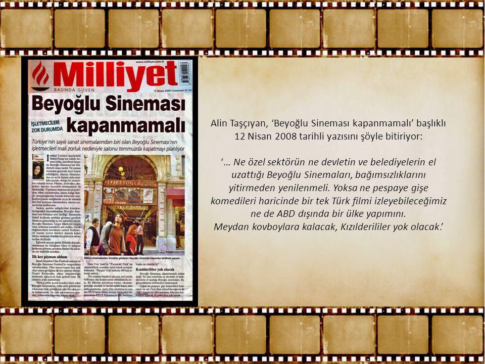 Alin Taşçıyan, 'Beyoğlu Sineması kapanmamalı' başlıklı 12 Nisan 2008 tarihli yazısını şöyle bitiriyor: '… Ne özel sektörün ne devletin ve belediyeleri