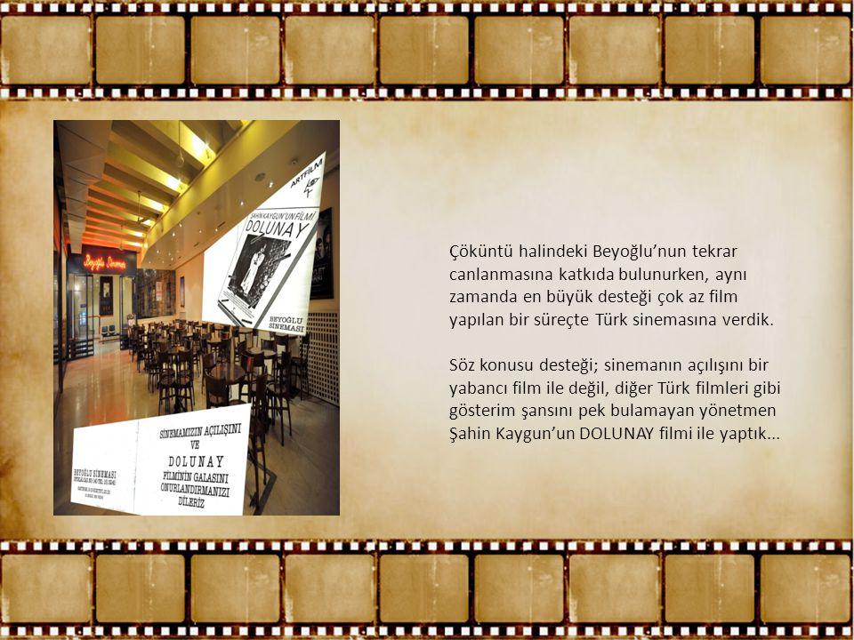 Çöküntü halindeki Beyoğlu'nun tekrar canlanmasına katkıda bulunurken, aynı zamanda en büyük desteği çok az film yapılan bir süreçte Türk sinemasına ve