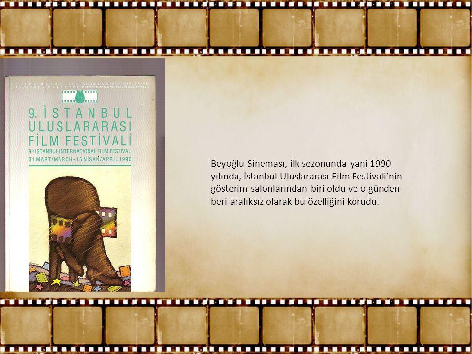 Beyoğlu Sineması, ilk sezonunda yani 1990 yılında, İstanbul Uluslararası Film Festivali'nin gösterim salonlarından biri oldu ve o günden beri aralıksı