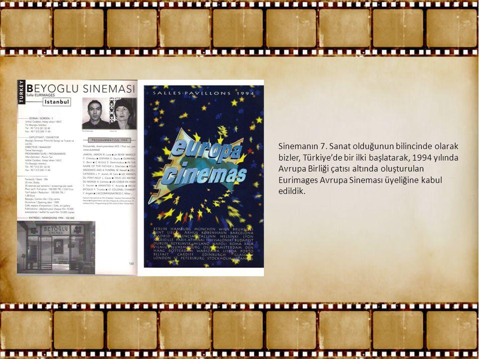 Sinemanın 7. Sanat olduğunun bilincinde olarak bizler, Türkiye'de bir ilki başlatarak, 1994 yılında Avrupa Birliği çatısı altında oluşturulan Eurimage