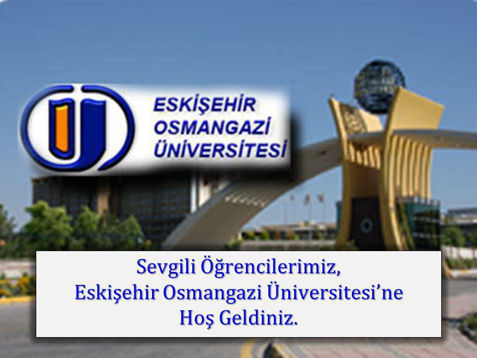 Sevgili Öğrencilerimiz, Eskişehir Osmangazi Üniversitesi'ne Hoş Geldiniz. Sevgili Öğrencilerimiz, Eskişehir Osmangazi Üniversitesi'ne Hoş Geldiniz.