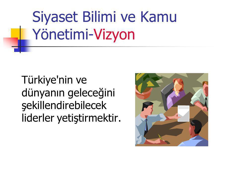Siyaset Bilimi ve Kamu Yönetimi-Vizyon Türkiye'nin ve dünyanın geleceğini şekillendirebilecek liderler yetiştirmektir.