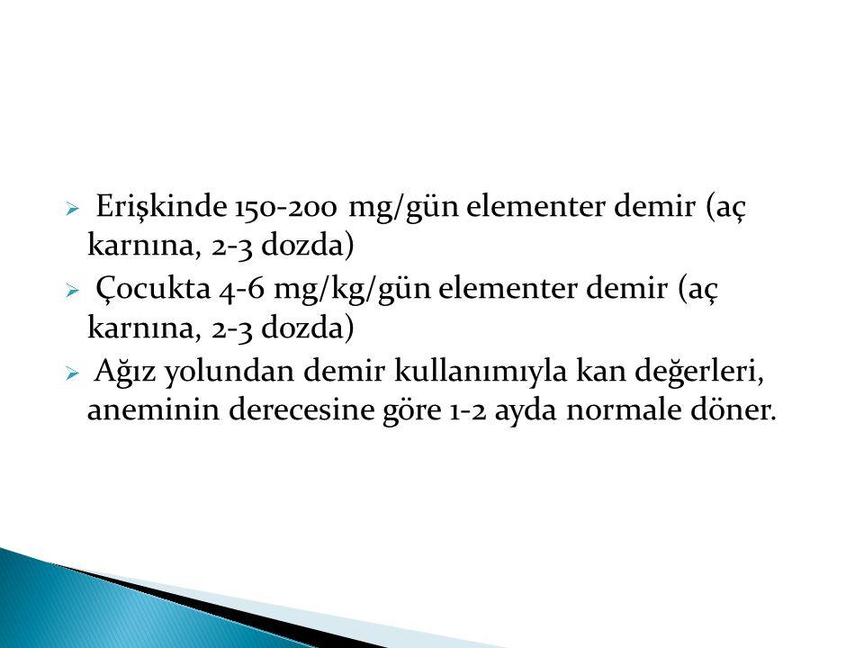  Erişkinde 150-200 mg/gün elementer demir (aç karnına, 2-3 dozda)  Çocukta 4-6 mg/kg/gün elementer demir (aç karnına, 2-3 dozda)  Ağız yolundan dem