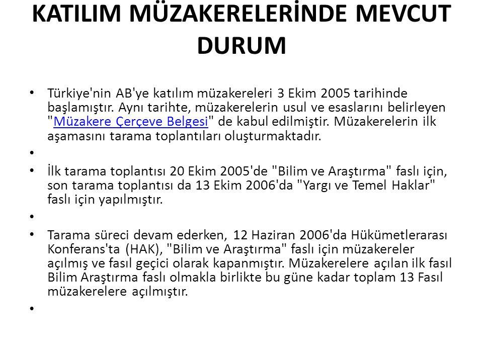 KATILIM MÜZAKERELERİNDE MEVCUT DURUM • Türkiye'nin AB'ye katılım müzakereleri 3 Ekim 2005 tarihinde başlamıştır. Aynı tarihte, müzakerelerin usul ve e