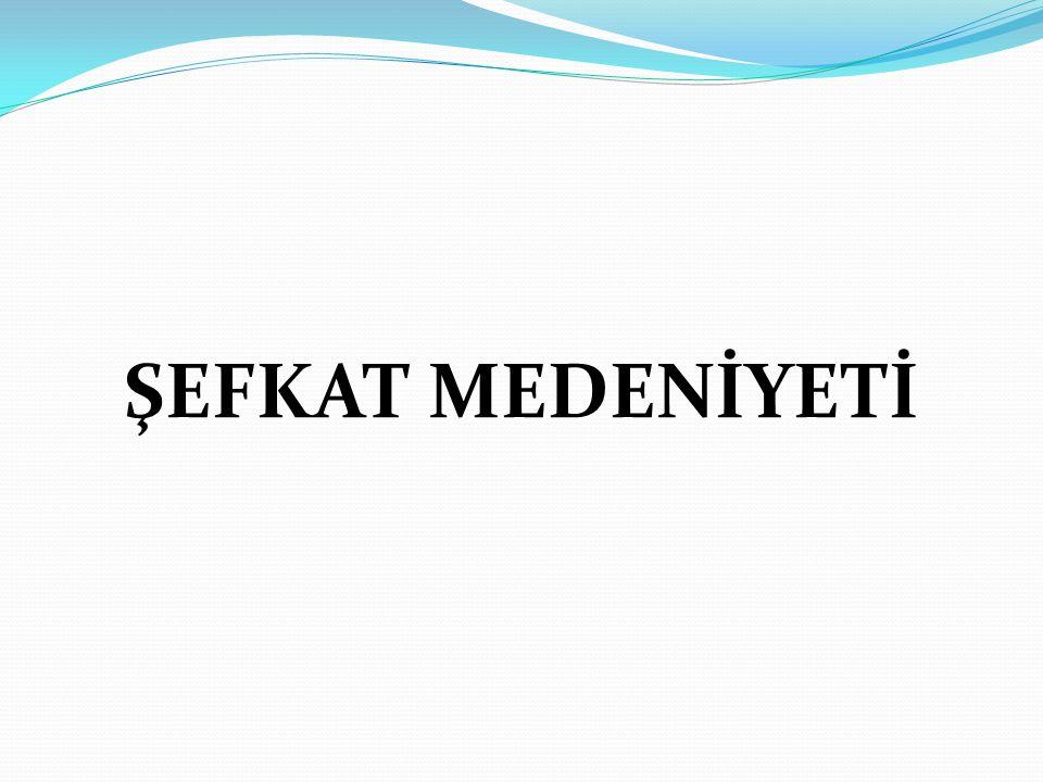 ŞEFKAT MEDENİYETİ