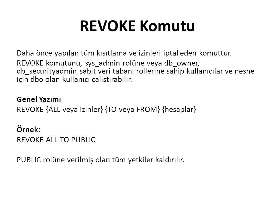 REVOKE Komutu Daha önce yapılan tüm kısıtlama ve izinleri iptal eden komuttur.