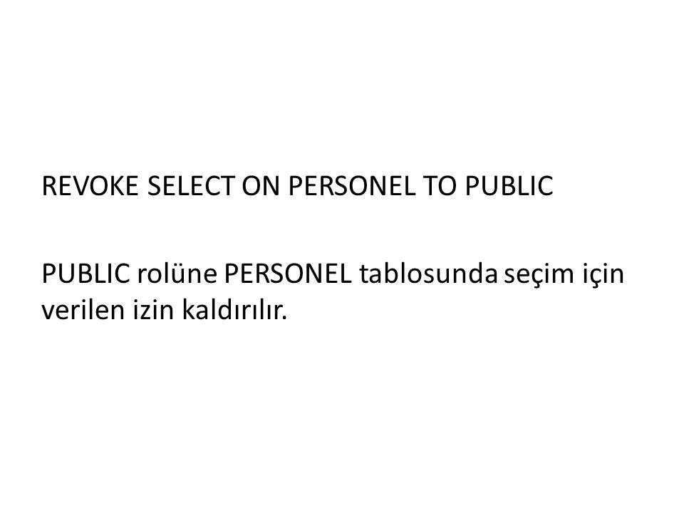 REVOKE SELECT ON PERSONEL TO PUBLIC PUBLIC rolüne PERSONEL tablosunda seçim için verilen izin kaldırılır.