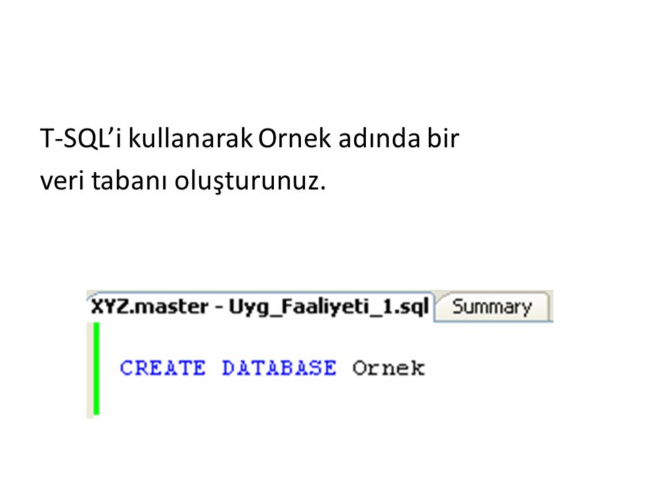 T-SQL'i kullanarak Ornek adında bir veri tabanı oluşturunuz.