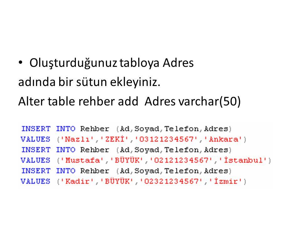 • Oluşturduğunuz tabloya Adres adında bir sütun ekleyiniz. Alter table rehber add Adres varchar(50)