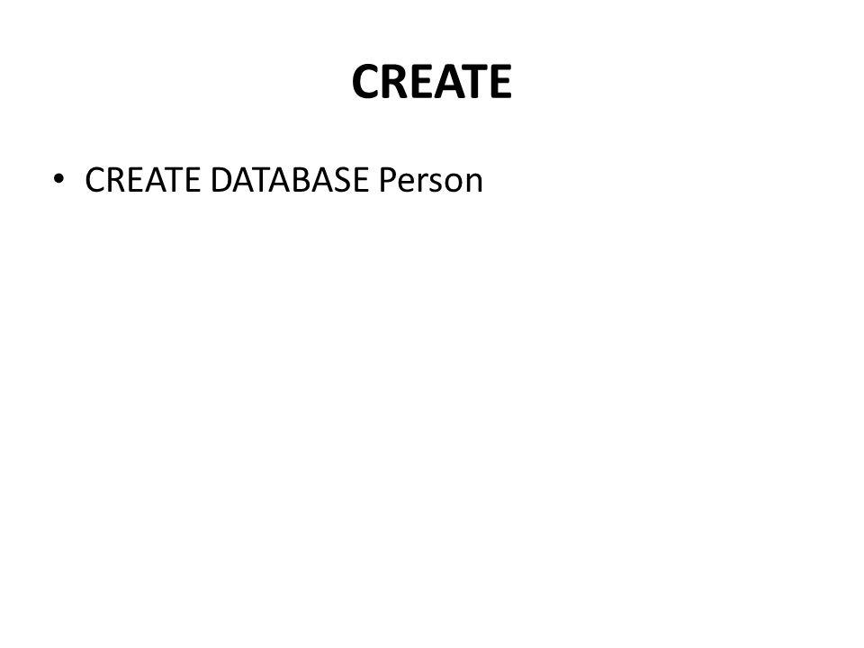 CREATE • CREATE DATABASE Person