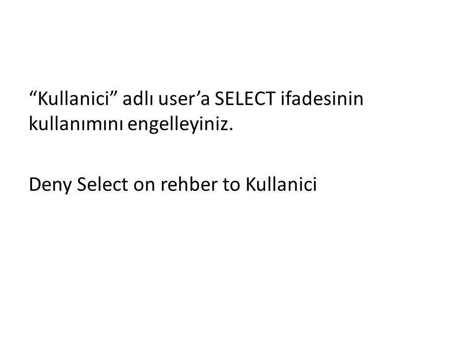 Kullanici adlı user'a SELECT ifadesinin kullanımını engelleyiniz.