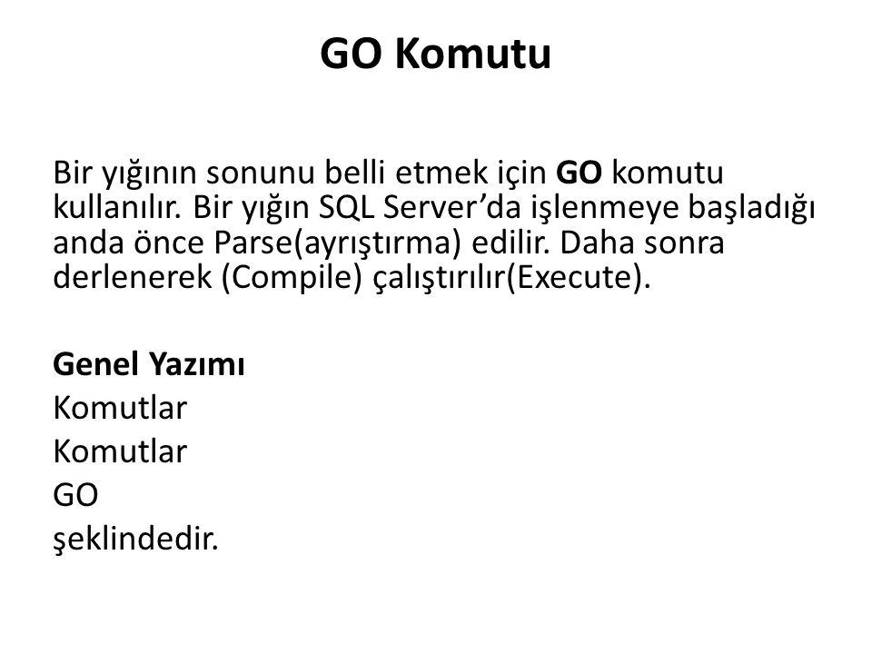 GO Komutu Bir yığının sonunu belli etmek için GO komutu kullanılır.