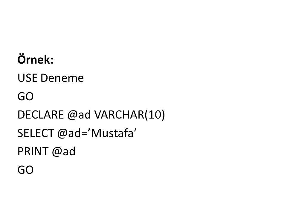 Örnek: USE Deneme GO DECLARE @ad VARCHAR(10) SELECT @ad='Mustafa' PRINT @ad GO