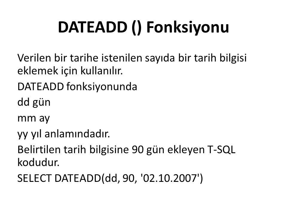 DATEADD () Fonksiyonu Verilen bir tarihe istenilen sayıda bir tarih bilgisi eklemek için kullanılır.