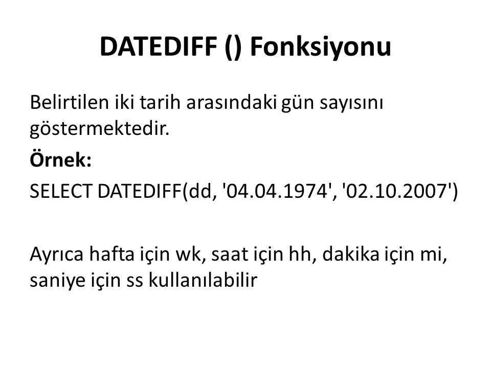 DATEDIFF () Fonksiyonu Belirtilen iki tarih arasındaki gün sayısını göstermektedir.