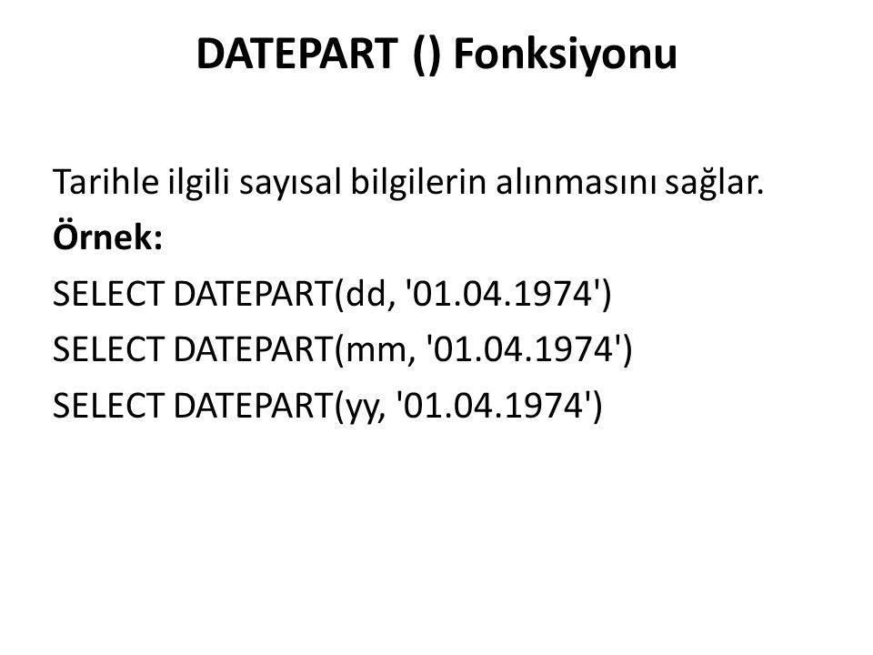 DATEPART () Fonksiyonu Tarihle ilgili sayısal bilgilerin alınmasını sağlar.