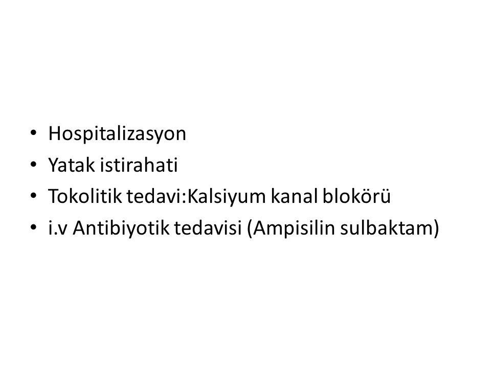• Hospitalizasyon • Yatak istirahati • Tokolitik tedavi:Kalsiyum kanal blokörü • i.v Antibiyotik tedavisi (Ampisilin sulbaktam)