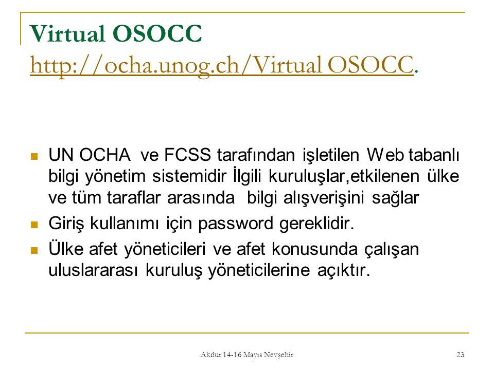 Akdur 14-16 Mayıs Nevşehir 23 Virtual OSOCC http://ocha.unog.ch/Virtual OSOCC. http://ocha.unog.ch/Virtual OSOCC  UN OCHA ve FCSS tarafından işletile