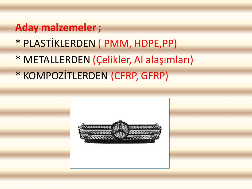 Aday malzemeler ; * PLASTİKLERDEN ( PMM, HDPE,PP) * METALLERDEN (Çelikler, Al alaşımları) * KOMPOZİTLERDEN (CFRP, GFRP)