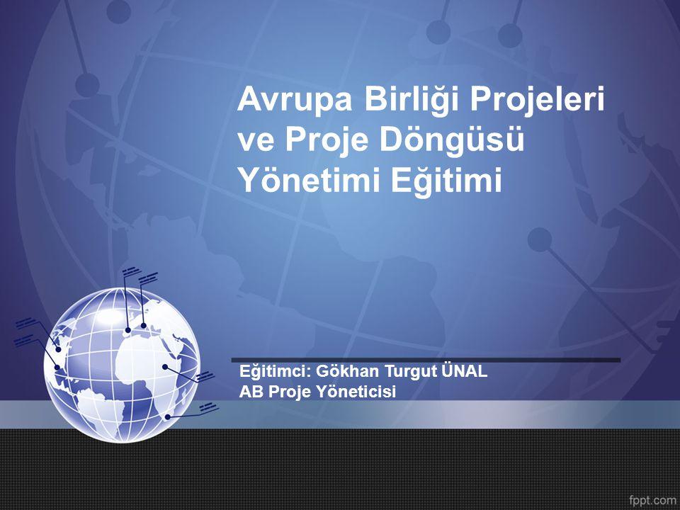 Avrupa Birliği Projeleri ve Proje Döngüsü Yönetimi Eğitimi Eğitimci: Gökhan Turgut ÜNAL AB Proje Yöneticisi