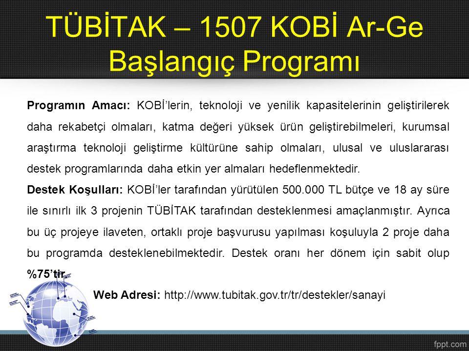 TÜBİTAK – 1507 KOBİ Ar-Ge Başlangıç Programı Programın Amacı: KOBİ'lerin, teknoloji ve yenilik kapasitelerinin geliştirilerek daha rekabetçi olmaları,