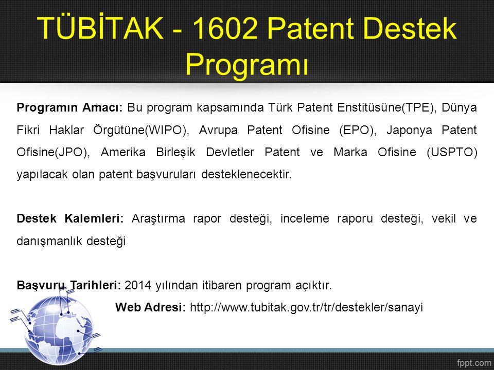 TÜBİTAK - 1602 Patent Destek Programı Programın Amacı: Bu program kapsamında Türk Patent Enstitüsüne(TPE), Dünya Fikri Haklar Örgütüne(WIPO), Avrupa P