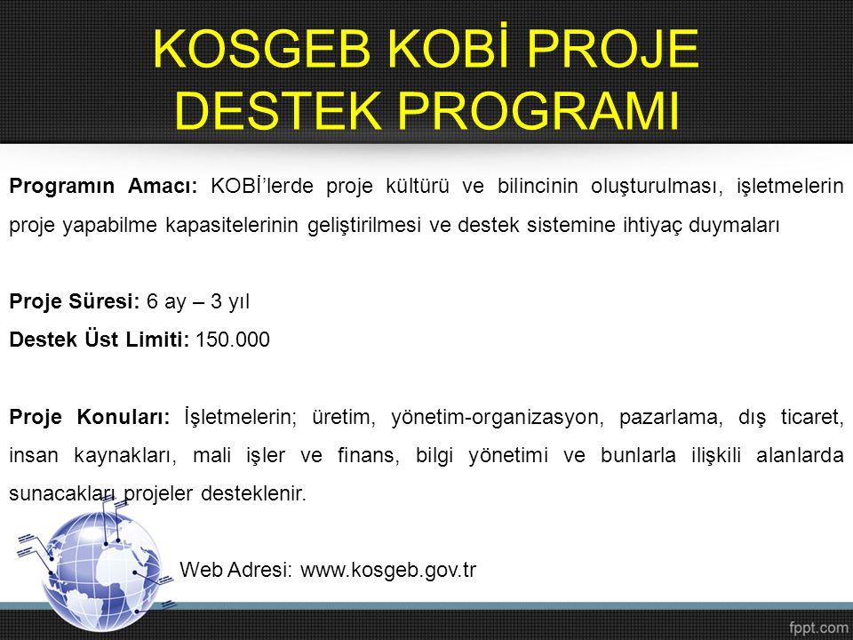 KOSGEB KOBİ PROJE DESTEK PROGRAMI Programın Amacı: KOBİ'lerde proje kültürü ve bilincinin oluşturulması, işletmelerin proje yapabilme kapasitelerinin