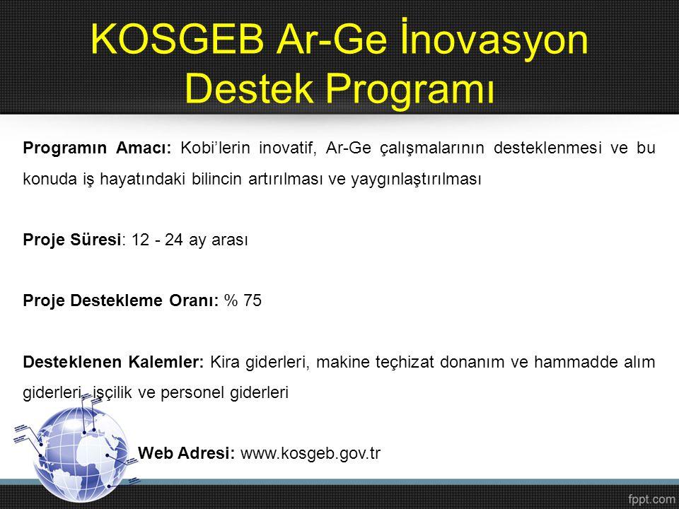 KOSGEB Ar-Ge İnovasyon Destek Programı Programın Amacı: Kobi'lerin inovatif, Ar-Ge çalışmalarının desteklenmesi ve bu konuda iş hayatındaki bilincin a