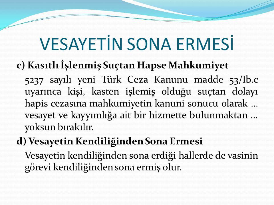 VESAYETİN SONA ERMESİ c) Kasıtlı İşlenmiş Suçtan Hapse Mahkumiyet 5237 sayılı yeni Türk Ceza Kanunu madde 53/Ib.c uyarınca kişi, kasten işlemiş olduğu
