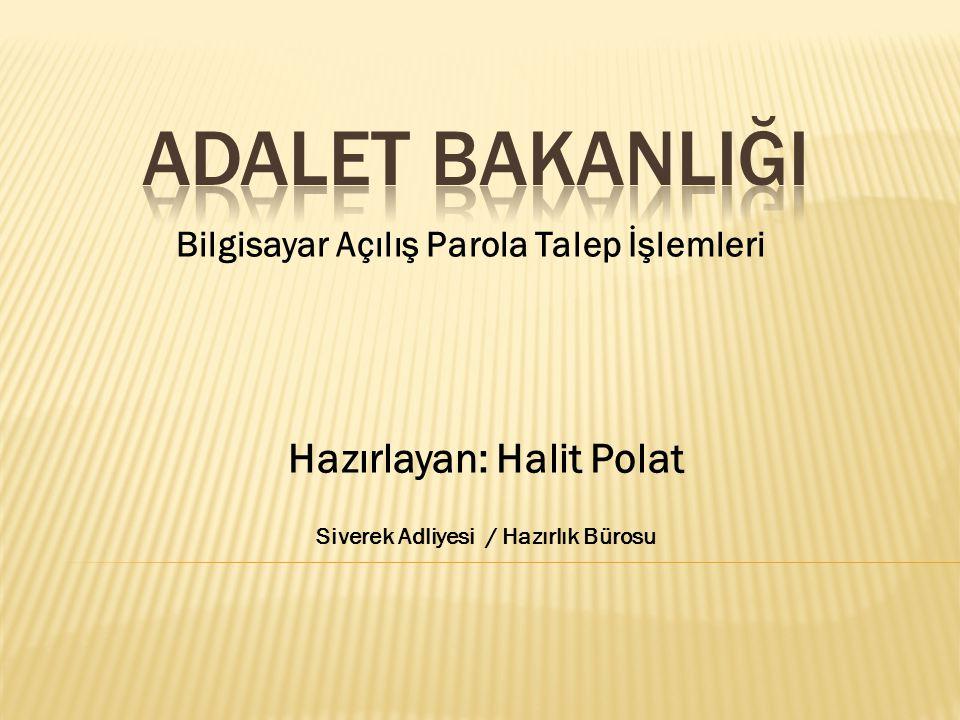 Bilgisayar Açılış Parola Talep İşlemleri Hazırlayan: Halit Polat Siverek Adliyesi / Hazırlık Bürosu