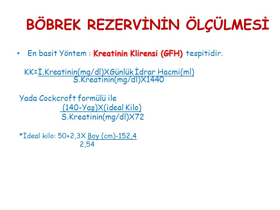 Kreatinin Klirensi (GFH) • En basit Yöntem : Kreatinin Klirensi (GFH) tespitidir.