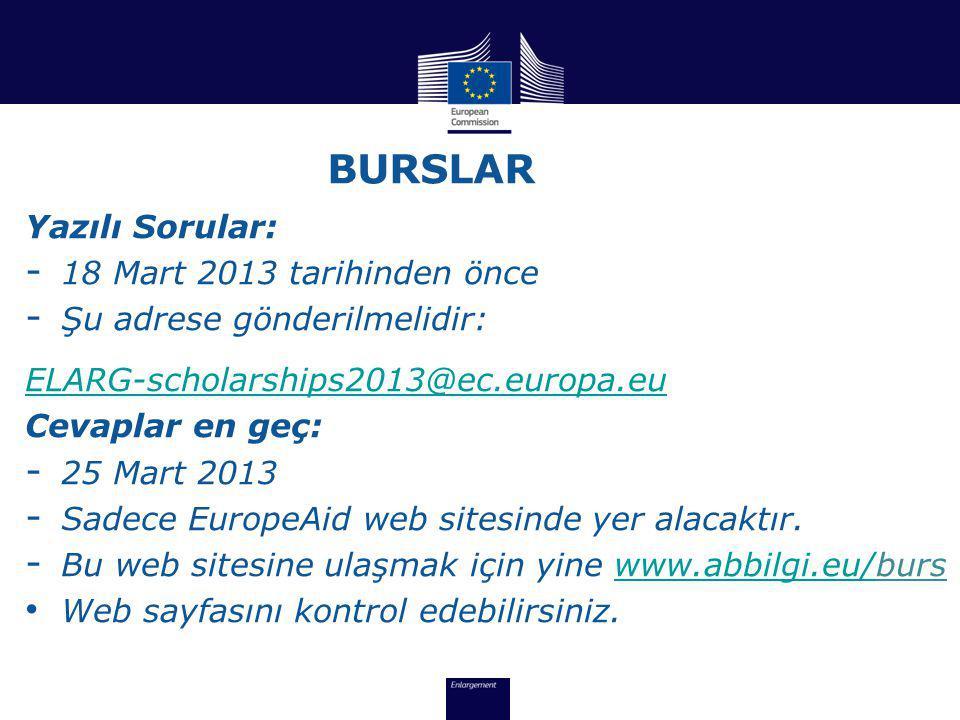 BURSLAR Yazılı Sorular: - 18 Mart 2013 tarihinden önce - Şu adrese gönderilmelidir: ELARG-scholarships2013@ec.europa.eu Cevaplar en geç: - 25 Mart 2013 - Sadece EuropeAid web sitesinde yer alacaktır.