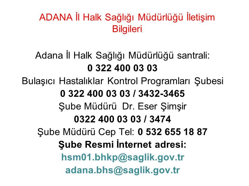ADANA İl Halk Sağlığı Müdürlüğü İletişim Bilgileri Adana İl Halk Sağlığı Müdürlüğü santrali: 0 322 400 03 03 Bulaşıcı Hastalıklar Kontrol Programları