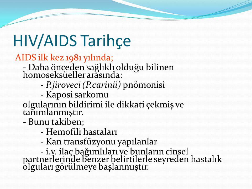 HIV/AIDS Tarihçe AIDS ilk kez 1981 yılında; - Daha önceden sağlıklı olduğu bilinen homoseksüeller arasında: - P.jiroveci (P.carinii) pnömonisi - Kapos