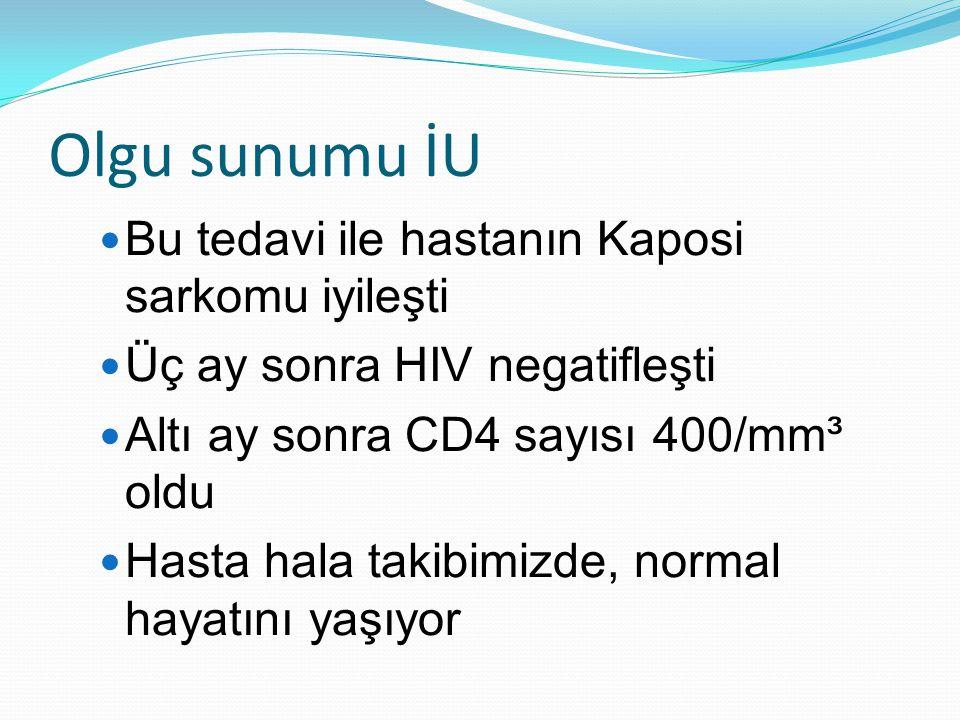Olgu sunumu İU  Bu tedavi ile hastanın Kaposi sarkomu iyileşti  Üç ay sonra HIV negatifleşti  Altı ay sonra CD4 sayısı 400/mm³ oldu  Hasta hala ta